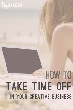 How To Take Time Off In Your Creative Business, How to Prepare your Creative Business for Vacation, Why you need to take a creative break (tips from a web designer). This post is perfect for web designers, designers, freelancers and creatives. Click through to read the blog post.