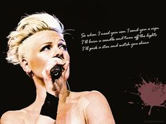 """""""So when I need you can I send you a sign  I'll burn a candle and turn off the lights  I'll pick a star and watch you shine""""   - P!nk"""