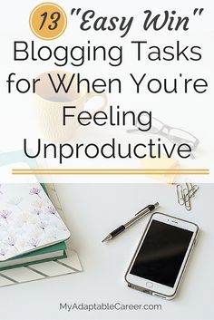 "13 ""Easy Win"" Blogging Tasks for When You're Feeling Unproductive"