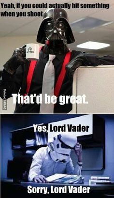 Lol, I think this every time I watch a Star Wars Movie...Y'know, take your time. ~Star Wars