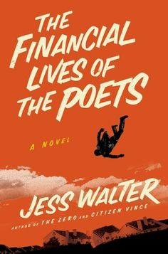 The Financial Lives of the Poets by Jess Walter - 4.5 stars, tragicomedy of unemployed writer who decides to sell pot to bail out his family's finances, fresh and touching - loved it