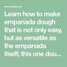 Learn how to make empanada dough that is not only easy, but as versatile as the empanada itself; this one dough can be used for sweet or savory treats. Empanadas Recipe Dough, Empanada Dough, Peruvian Recipes, Mexican Food Recipes, Ethnic Recipes, Pasta Recipes, Cooking Recipes, Garlic Bread, Yummy Cookies