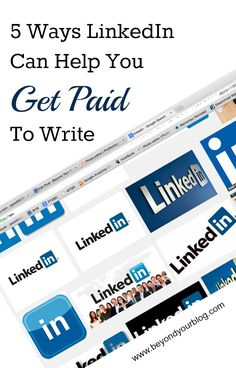 5 Ways LinkedIn Can Can Help You Get Paid To Write - freelance tips for using LinkedIn as a writer