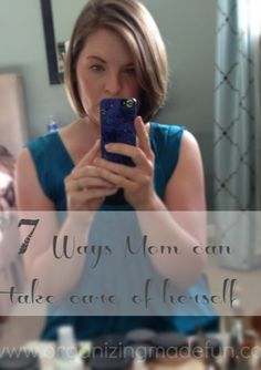 7 Ways Mom Can Take Care of Herself...