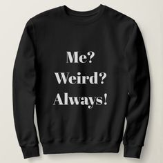 Sweatshirt created by Personalize it with photos & text or purchase as is! Funny T Shirt Sayings, Sarcastic Shirts, Funny Tee Shirts, T Shirts With Sayings, Cute Shirts, Shirt Quotes, Cute Sweatshirts For Girls, Clothes With Quotes, Funny Sweaters