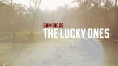 Sam Riggs - The Lucky Ones (Official Lyric Video)