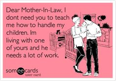 Dear Mother-In-Law, I dont need you to teach me how to handle my children. Im living with one of yours and he needs a lot of work.