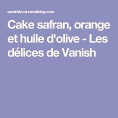 Cake safran, orange et huile d'olive - Les délices de Vanish