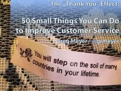 the-thank-you-effect-50-small-ways-to-improve-customer-service by Greg Meyer @grmeyer via Slideshare