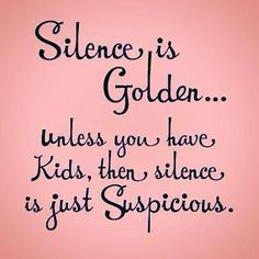 Silence is golden! Unless you have a toddler, then silence is very, very suspicious. Laughing Through Motherhood - mom quotes - funny mom quotes - best of moms - humor - meadoria Mommy Quotes, Funny Mom Quotes, Great Quotes, Quotes To Live By, Me Quotes, Inspirational Quotes, Mom Funny, Funny Kids, Daughter Quotes