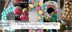 11 Ways to Transform Plastic Eggs into Pretty Spring Decor!