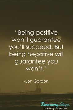 """Motivational Quotes:""""Being positive won't guarantee you'll succeed. But being negative will guarantee you won't."""" Follow: https://www.pinterest.com/RecoverySteps/"""