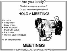 Hold a meeting! The practical alternative to work.