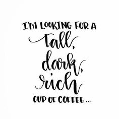 I'm looking for a tall, dark, rich, cup of coffee... cute #quote Coffee = Love. #social #graphic