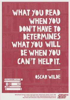 What you read when you don't have to determines what you will be when you can't help it - Oscar Wilde. Library promo POSTER © Eleanor.Margaret (Student, Graphic designer. UK) via Flickr