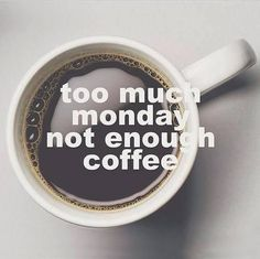 Too much Monday, not enough coffee. #coffee #quotes