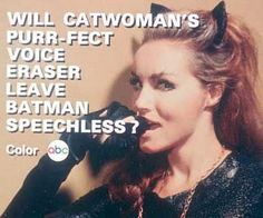 Will Catwoman's purr-fect voice eraser leave Batman speechless?  Nope.  Ms. Newmar, on the other hand...