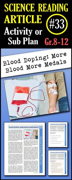 In this article, students will learn about why athletes blood dope, the performance enhancement effects of blood doping, blood doping techniques like drugs that stimulate red blood cell production and blood transfusions that increase red blood cell counts immediately. As well they will learn about the effects of high altitude training on red blood cell production. This is a great in class activity, homework assignment, weekly science reading assignment, sub plan or in school suspension plan.