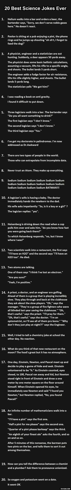20 of the best science jokes ever.  Do you get them all?  Always awkward to be snickering at a joke and suddenly realize no one else got the punchline...