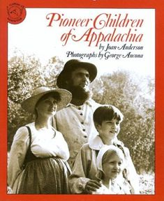 Pioneer Children of Appalachia (Houghton Mifflin Leveled Library) by Joan Anderson Using photos of Fort New Salem, a living history museum in West Virginia, book describes daily lives of the Appalachian pioneer family in the late 1700s and early 1800s