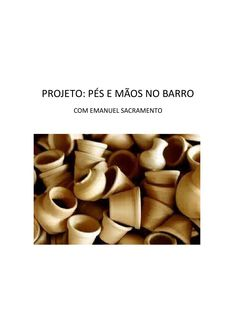 Projeto salgadinho[1]  Projeto de Emanuel Sacramento - Pés e Mãos no Barro / Salgadinho - PE