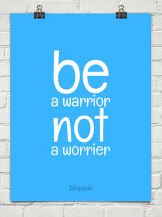 Be a warrior not a worrier #145615
