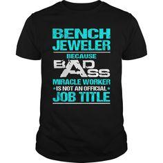 BENCH JEWELER Because BADASS Miracle Worker Isn't An Official Job Title T-Shirts, Hoodies. Check Price Now ==► https://www.sunfrog.com/LifeStyle/BENCH-JEWELER--BADASS-NEW-Black-Guys.html?41382