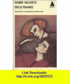 Deux femmes (French Edition) (9782742735372) Harry Mulisch , ISBN-10: 2742735372  , ISBN-13: 978-2742735372 ,  , tutorials , pdf , ebook , torrent , downloads , rapidshare , filesonic , hotfile , megaupload , fileserve