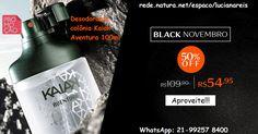 Luciana Reis CND -WhatsApp: 21-99257 8400  #kaiakaventura Promoção válida até 20/nov ou enquanto durarem os estoques