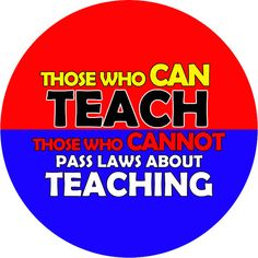 If all the legislators had to spend ONLY 2 weeks a YEAR in a classroom AND the students with whom they interacted LEARNED, maybe then we'd have some reasonable laws about education.  Thinkaboutit.
