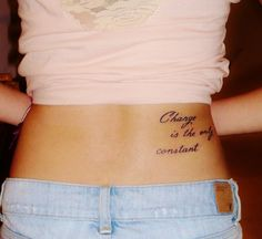 Simple Life Tattoo Quotes on Waist - Change is the only constant