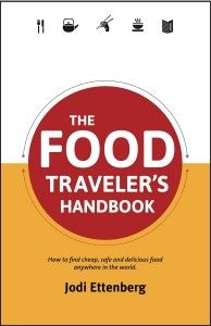 Food Traveler's Handbook  - a must if you're a foodie traveler!