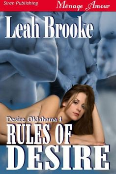 Rules of Desire [Desire, Oklahoma 4] (Siren Publishing Menage Amour) by Leah Brooke, http://www.amazon.com/gp/product/B002U4XPLU/ref=cm_sw_r_pi_alp_0F06qb0EH93KH