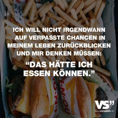"""Visual Statements®️️ Ich will nicht irgendwann auf verpasste Chancen in meinem Leben zurückblicken und mir denken müssen: """"Das hätte ich essen können."""" Sprüche / Zitate / Quotes / Essen/ lecker / lustig / schön / Burger / Pizza / Salat / healthy"""