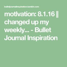 motlvation:   8.1.16 || changed up my weekly... -                    Bullet Journal Inspiration