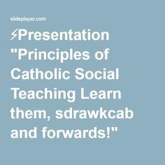 "⚡Presentation ""Principles of Catholic Social Teaching Learn them, sdrawkcab and forwards!"""