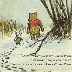 """""""What day is it?"""", asked Winnie the Pooh """"It's today,"""" squeaked Piglet """"My favorite day,"""" said Pooh"""" ― A. Winnie The Pooh Quotes, Child Loss, What Day Is It, New Inventions, Happy Today, Family Day, Happy Family, Smile Because, Embedded Image Permalink"""