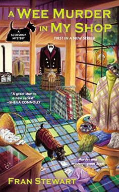 A Wee Murder in My Shop (A ScotShop Mystery Book 1) by Fran Stewart, http://www.amazon.com/dp/B00LMGK41Q/ref=cm_sw_r_pi_dp_HJQgvb0Z0W6J2