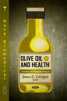 Olive Oil and Health (Nutrition and Diet Research Progress) , 978-1617286537, James D. Corrigan, Nova Science Publishers; 1 edition