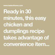 Ready in 30 minutes, this easy chicken and dumplings recipe takes advantage of convenience items and uses time-saving, drop-style dumplings. Casserole Recipes, Soup Recipes, Chicken Recipes, Recipies, Chicken Casserole, Easy Recipes, Quick Chicken And Dumplings, Ham Balls, Ritz Cracker Chicken