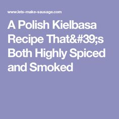 A Polish Kielbasa Recipe That's Both Highly Spiced and Smoked