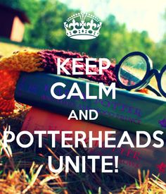 KEEP CALM AND POTTERHEADS UNITE!