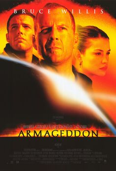 Armageddeon (1998) As a massive asteroid hurtles toward Earth, NASA's head honcho hatches a plan to split the deadly rock in two before it annihilates the entire planet, calling on the world's finest oil driller to head up the mission. Bruce Willis, Billy Bob Thornton, Ben Affleck...9b