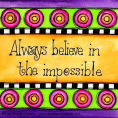 """Image: """"Always Believe In the Impossible"""""""
