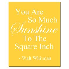 You Are So Much Sunshine To The Square Inch  8 x 10 by Tessyla, $20.00