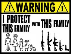 We have every right to protect our family from those that seek to do us harm...whether it be from common criminals, or, from our own government. - Urgent - Stop Gun Control