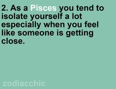 pisces traits. truth, though am working on it. I think a Pisces works on this their entire life.