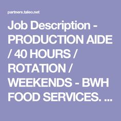 Job Description - PRODUCTION AIDE / 40 HOURS / ROTATION / WEEKENDS - BWH FOOD SERVICES. (3043015)