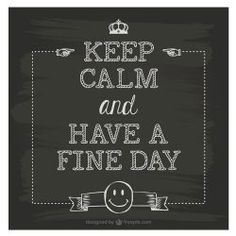 Keep Calm And Have A Fine Day