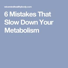 6 Mistakes That Slow Down Your Metabolism
